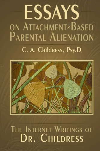9780996114516: Essays on Attachment-Based Parental Alienation: The Internet Writings of Dr. Childress