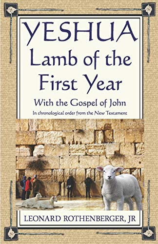 9780996117418: YESHUA, Lamb of the First Year: With the Gospel of John, Inchronological order from the New Testament