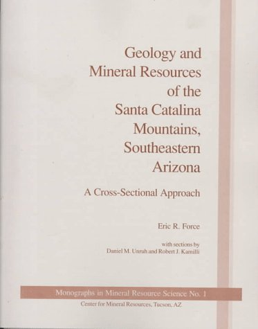 9780996123310: Geology and Mineral Resources of the Santa Catalina Mountains, Southeastern Arizona: A Cross-Sectional Approach : With Map (Monographs in Mineral Resource Science)
