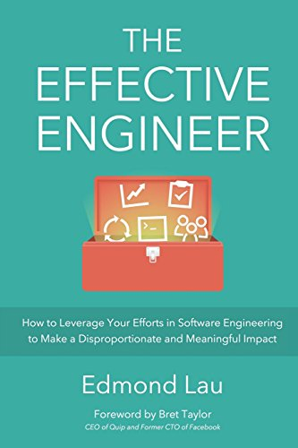 9780996128100: The Effective Engineer: How to Leverage Your Efforts In Software Engineering to Make a Disproportionate and Meaningful Impact