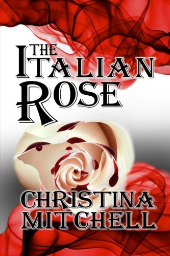 9780996128216: The Italian Rose (Volume 1)