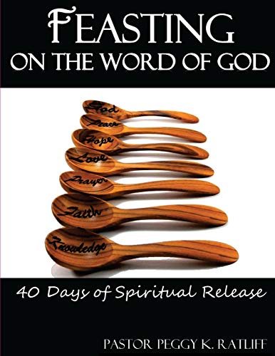Feasting on the Word of God: 40 Days of Spiritual Release: Ratliff, Peggy K