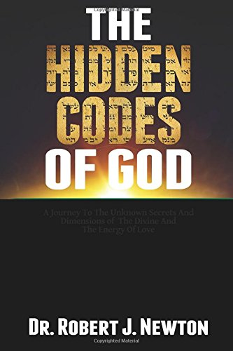 9780996137102: The Hidden Codes of God: A Journey to the Unknown Secrets and Dimensions of the Divine and the Energy of Love