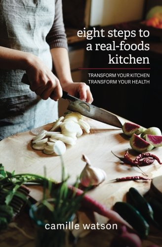 9780996138109: 8 Steps to a Real-Foods Kitchen: Transform Your Kitchen, Transform Your Health