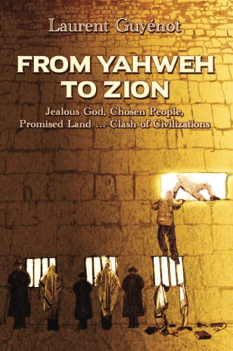 9780996143042: From Yahweh to Zion: Jealous God, Chosen People, Promised Land...Clash of Civilizations