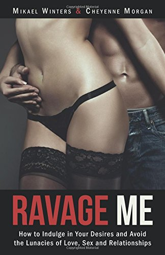 9780996144407: Ravage Me: How to Indulge in Your Desires and Avoid the Lunacies of Love, Sex, and Relationships