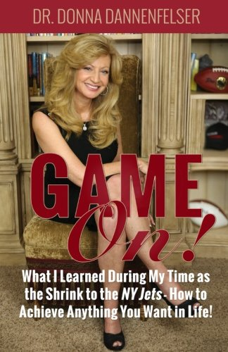 Game On!: What I Learned During My Time as the Shrink to the NY Jets - How to Achieve Anything You ...