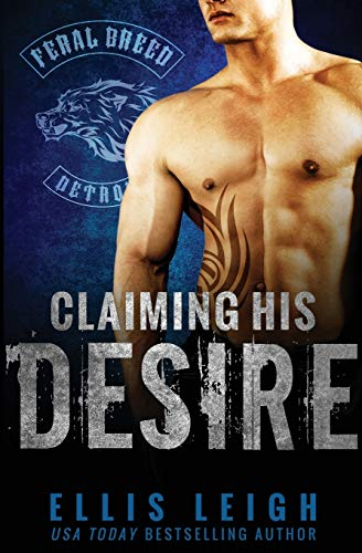 Claiming His Desire (Feral Breed Motorcycle Club): Leigh, Ellis