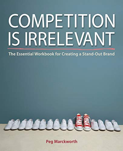 9780996155342: Competition Is Irrelevant: The Essential Workbook for Creating a Stand-Out Brand