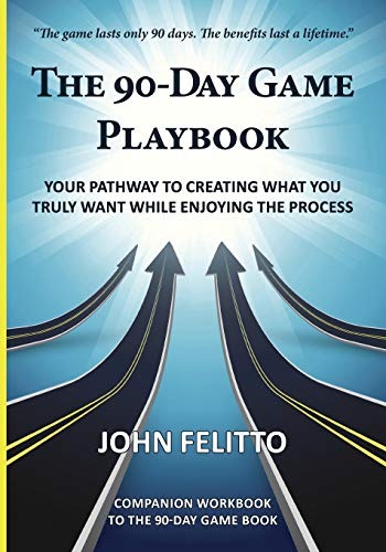 9780996164917: The 90-Day Game Playbook: Your Pathway to Creating What You Truly Want While Enjoying the Process