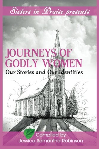 Journeys of Godly Women: Our Stories and: Robinson, Jessica; Mitchell,