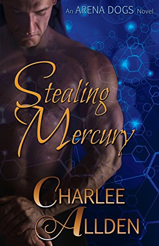 Stealing Mercury (Arena Dogs) (Volume 1): Allden, Charlee