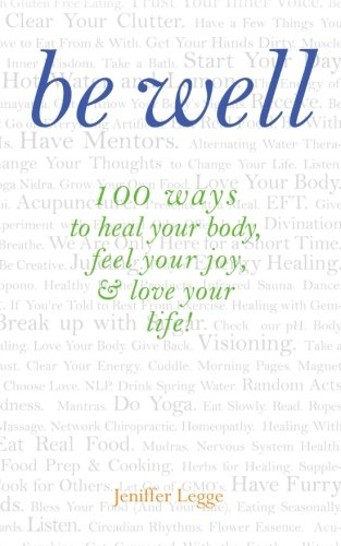 9780996180009: Be Well: 100 ways to heal your body, feel your joy, & love your life!
