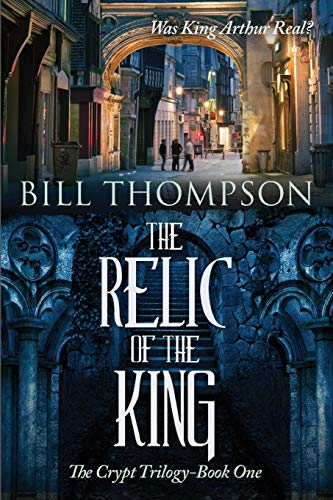 9780996181600: The Relic of the King: Was King Arthur Real? (The Crypt Trilogy) (Volume 1)
