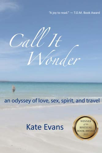 9780996182423: Call It Wonder: an odyssey of love, sex, spirit, and travel