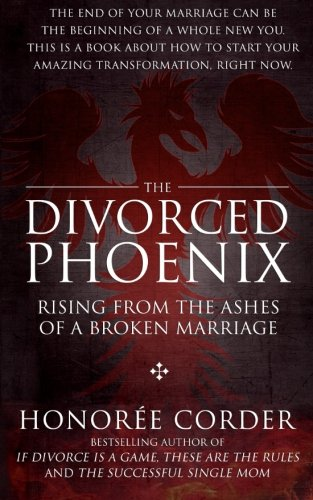9780996186155: The Divorced Phoenix: Rising From the Ashes of a Broken Marriage
