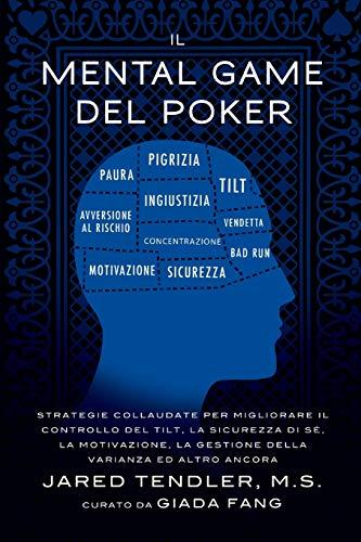 9780996191906: Il Mental Game Del Poker: Strategie collaudate per migliorare il controllo del tilt, la sicurezza di sé, la motivazione, la gestione della varianza ed altro ancora