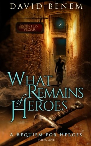 9780996193900: What Remains of Heroes (A Requiem for Heroes) (Volume 1)