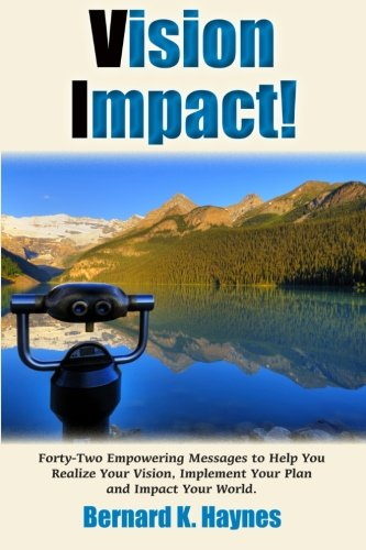 9780996194549: Vision Impact!: Forty-Two Empowering Messages to Help You Realize Your Vision, Implement Your Plan and Impact Your World.