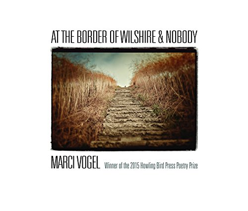 9780996195201: At the Border of Wilshire & Nobody: Winner of the 2015 Howling Bird Press Poetry Prize