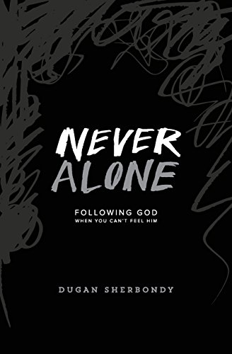 9780996196505: Never Alone: Following God When You Can't Feel Him (Black Cover)