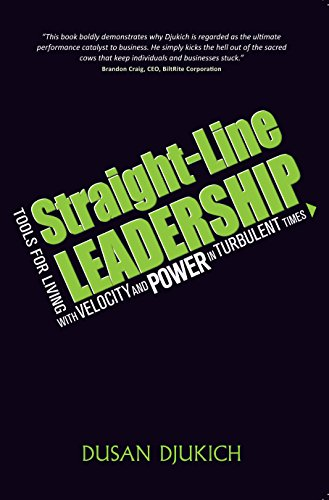 9780996203524: Straight-Line Leadership: Tools for Living with Velocity and Power in Turbulent Times by Dusan Djukich (2015-08-02)
