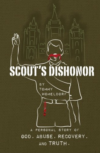9780996207805: Scouts Dishonor: A Personal story of God, Abuse, Recovery and Truth