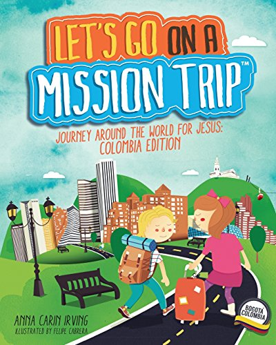 9780996208611: Let's Go On A Mission Trip: Journey Around The World For Jesus Colombia Edition