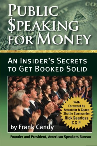 9780996214605: Public Speaking For Money: Insider's secrets to working with agents and bureaus . . . and getting booked solid