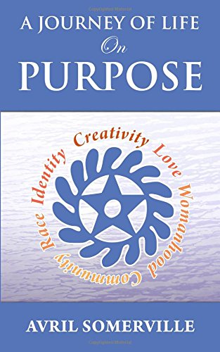 9780996216906: A Journey Of Life On Purpose: Creativity, Love, Womanhood, Community, Race, and Identity