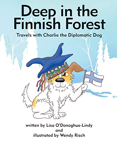 9780996225601: Deep in the Finnish Forest: Travels with Charlie the Diplomatic Dog