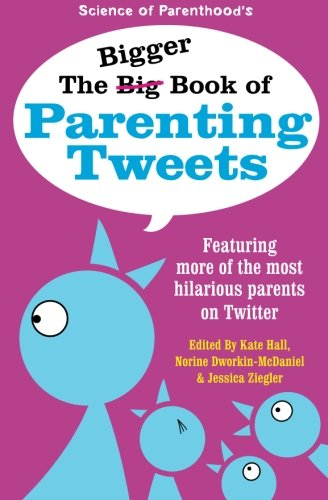 9780996226202: The Bigger Book of Parenting Tweets: Featuring More of the Most Hilarious Parents on Twitter (The Big Book of Tweets) (Volume 2)