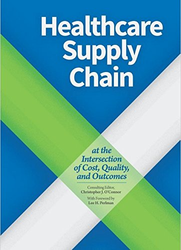 Healthcare Supply Chain: At the Intersection of Cost, Quality, and Outcomes: Lee H. Periman ...