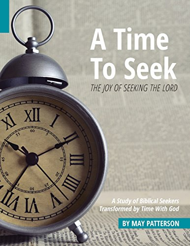 A Time to Seek: The Joy of Seeking the Lord: May Patterson