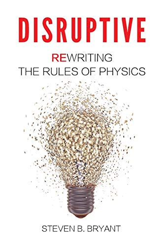 9780996240901: Disruptive: Rewriting the rules of physics