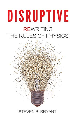 9780996240918: Disruptive: Rewriting the rules of physics