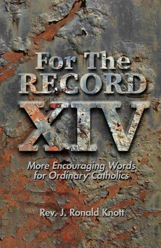 For The Record XIV: More Encouraging Words for Ordinary Catholics (Volume 14): Rev. J. Ronald Knott