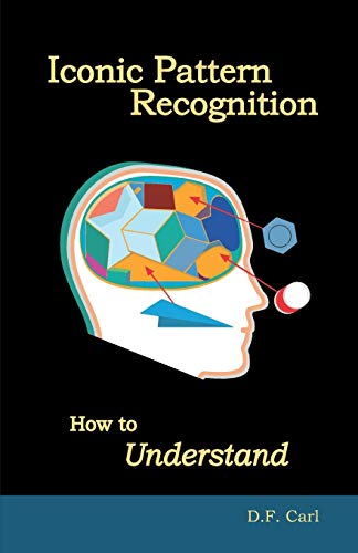 9780996263412: Iconic Pattern Recognition: How to Understand