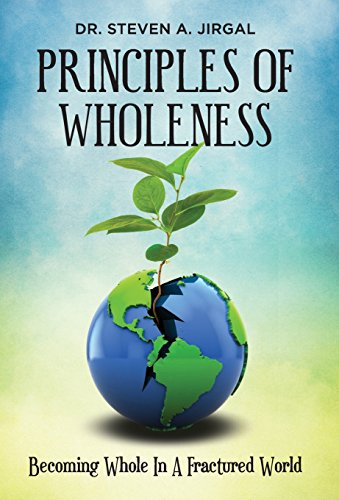 Principles of Wholeness: Becoming Whole in a: Jirgal, Dr Steven