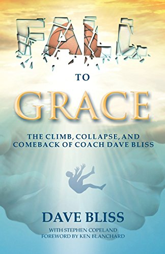 9780996267533: Fall to Grace: The Climb, Collapse, and Comeback of Coach Dave Bliss