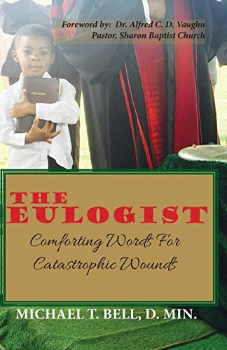 9780996269513: The Eulogist, Comforting Words for Catastrophic Wounds