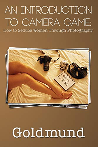 9780996270007: An Introduction to Camera Game: How to Seduce Women Through Photography