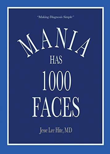 Mania Has 1000 Faces: Making Diagnosis Simple: Hite, MD Jesse Lee