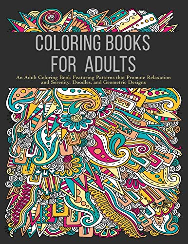 9780996275477: Coloring Books for Adults: An Adult Coloring Book Featuring Patterns that Promote Relaxation and Serenity, Doodles, and Geometric Designs