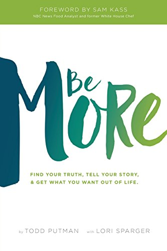 Be More: Find your truth, tell your: Putman, Todd; Sparger,
