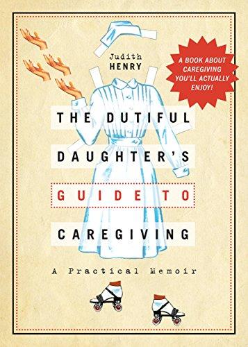 9780996278805: The Dutiful Daughter's Guide to Caregiving: A Practical Memoir