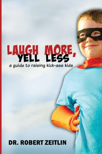 9780996292900: Laugh More, Yell Less: A Guide to Raising Kick-Ass Kids