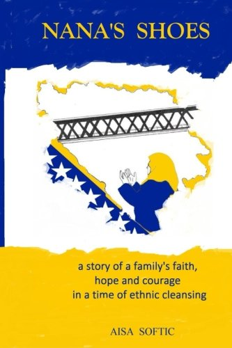 9780996294911: Nana's Shoes: A Story of a Family's Faith, Hope, and Courage in a Time of Ethnic Cleansing
