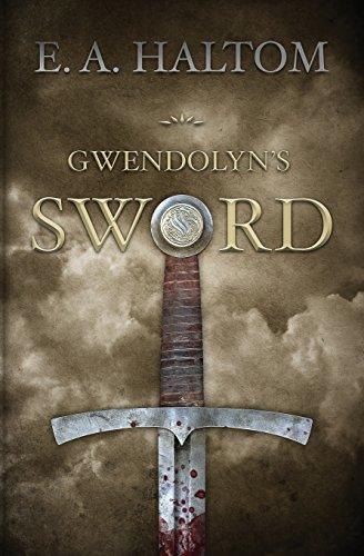 Gwendolyn's Sword: E.A. Haltom