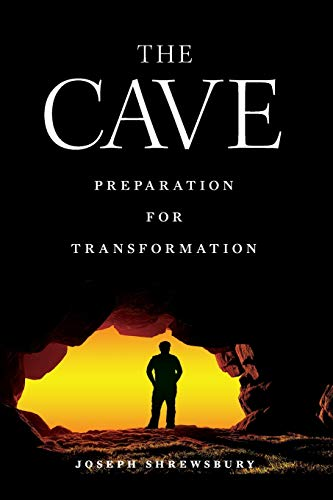 The Cave: Preparaton for Transformation: Joseph Shrewsbury